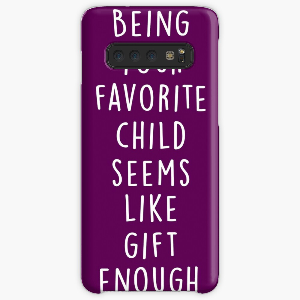 Being your favorite child seems like gift enough. Case & Skin for Samsung Galaxy