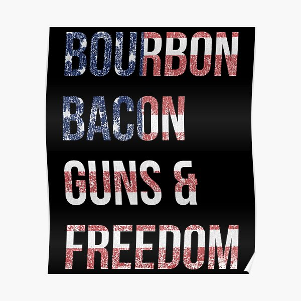 Bourbon Bacon Guns And Freedom Poster