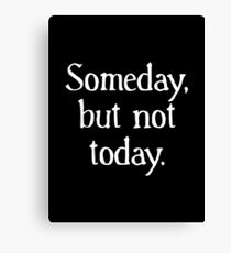Someday, but not today. Canvas Print