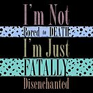 Fatally Disenchanted by BAKAbrand