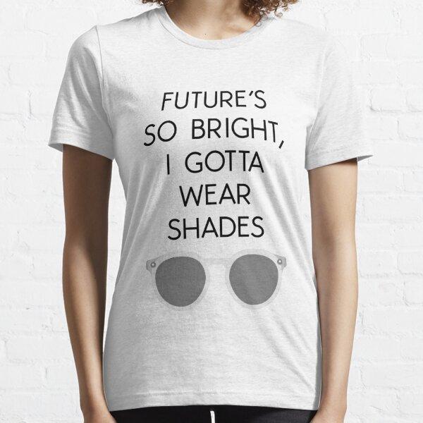 FUTURE'S SO BRIGHT, I GOTTA WEAR SHADES TEE Essential T-Shirt