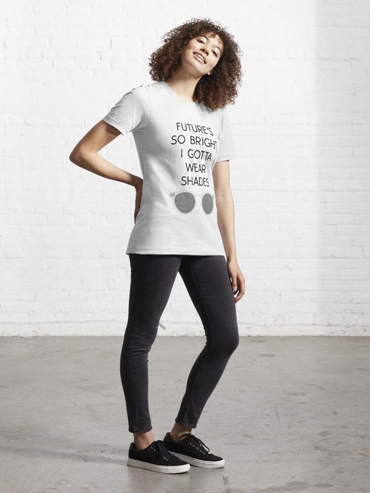 Alternate view of FUTURE'S SO BRIGHT, I GOTTA WEAR SHADES TEE Essential T-Shirt