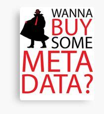Wanna Buy Some Metadata? Canvas Print