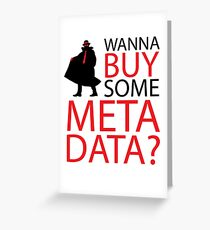 Wanna Buy Some Metadata? Greeting Card