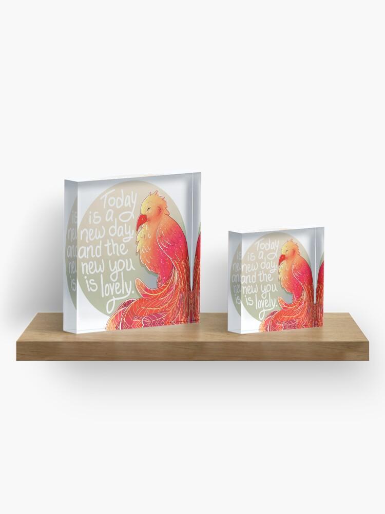 """Alternative Ansicht von """"Heute ist ein neuer Tag, und das Neue ist schön"""" Phoenix Acrylblock"""