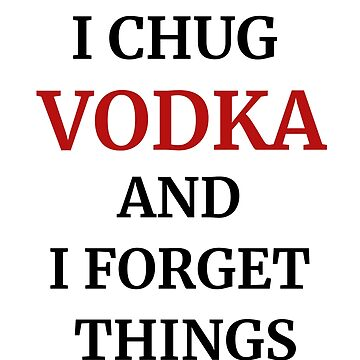 I Chug Vodka And I Forget Things Drinking Accessories by tahmeed789