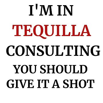 I'm In Tequilla Consulting Drinking Accessories by tahmeed789