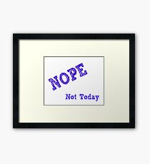 Nope - not today Framed Print