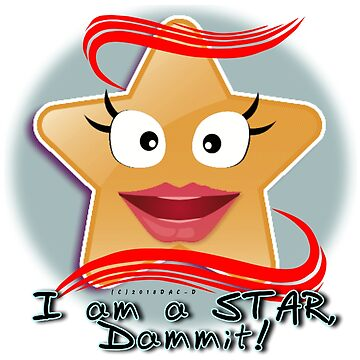 I'M A STAR, DAMMIT! by dragonindenver