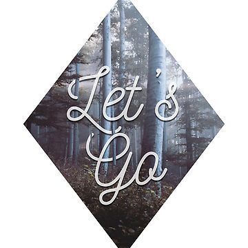 'Let's Go' Diamond Typography, Rustic, Nature, Forest by MandiKing