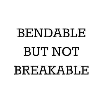 Bendable But Not Breakable  by bluEyedbadger