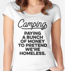 Camping. paying a bunch of money to pretend we're homeless. Women's Fitted Scoop T-Shirt