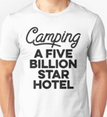 Camping a five billion star hotel.  Unisex T-Shirt