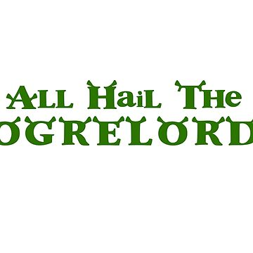 All Hail The Ogrelord by SchnitzelMan69