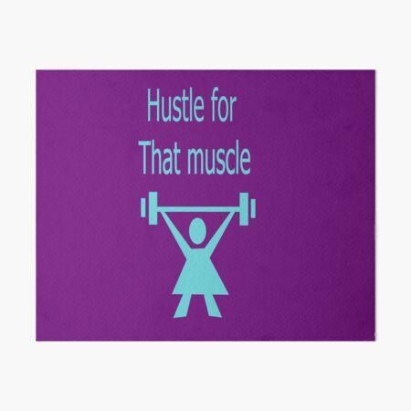 Hustle for that muscle Art Board Print