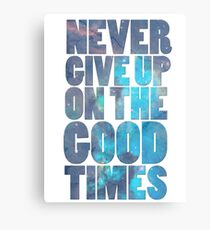 Never Give Up On The Good Times Canvas Print