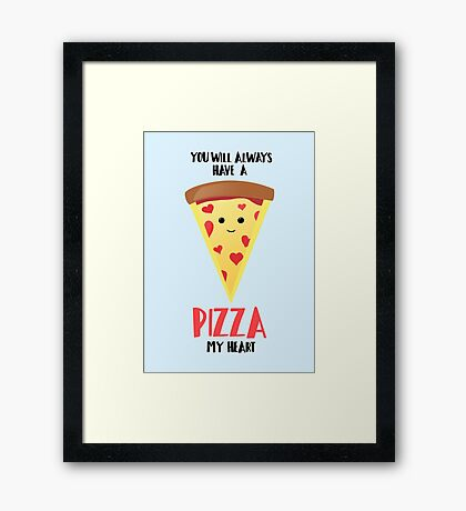 Pizza - You will always have a PIZZA my heart Framed Print