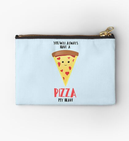 Pizza - You will always have a PIZZA my heart Zipper Pouch