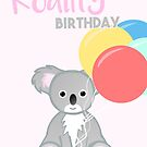 KOALA - Have a KOALITY Birthday - Pun - Funny by JustTheBeginning-x (Tori)