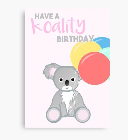 KOALA - Have a KOALITY Birthday - Pun - Funny Canvas Print