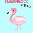 FLAMINGO - Have a FLAMINGOOD birthday by JustTheBeginning-x (Tori)