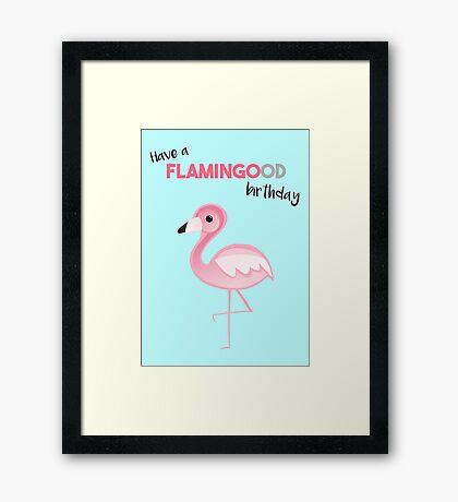 FLAMINGO - Have a FLAMINGOOD birthday Framed Print