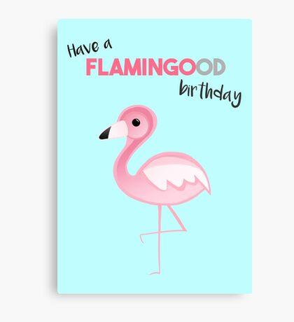 FLAMINGO - Have a FLAMINGOOD birthday Canvas Print