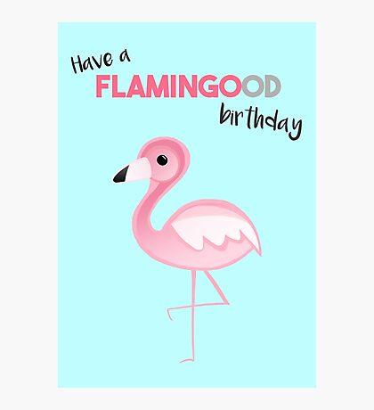 FLAMINGO - Have a FLAMINGOOD birthday Photographic Print