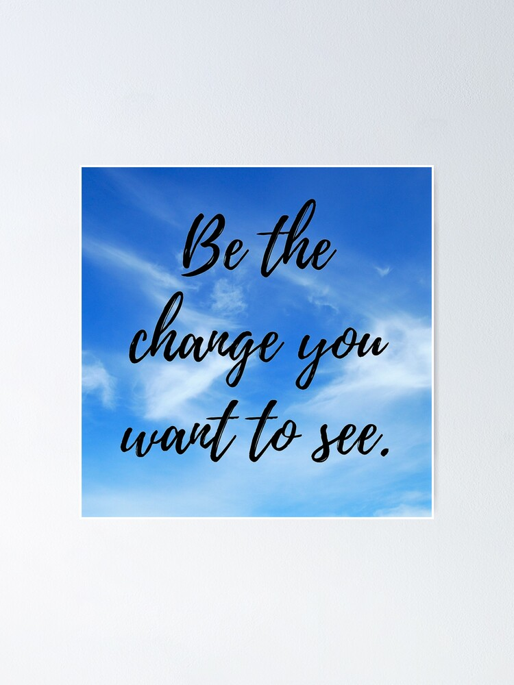 Alternate view of Be the change you want to see Poster