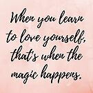When you learn to love yourself, that's when the magic happens. by Kamira Gayle