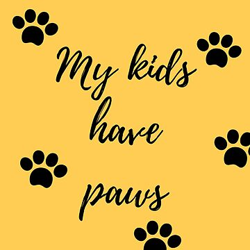 My kids have paws (Yellow) by Impurrfectlife