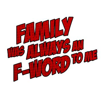 Family was Always an F-word to Me by osnapitzami