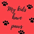 My kids have paws (red) by Kamira Gayle