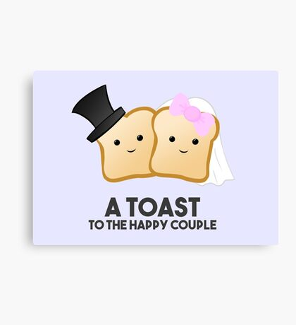 New Couple - Wedding - A TOAST to the happy couple - Pun - Funny Canvas Print