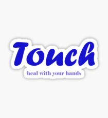 Touch - Heal with your hands Sticker