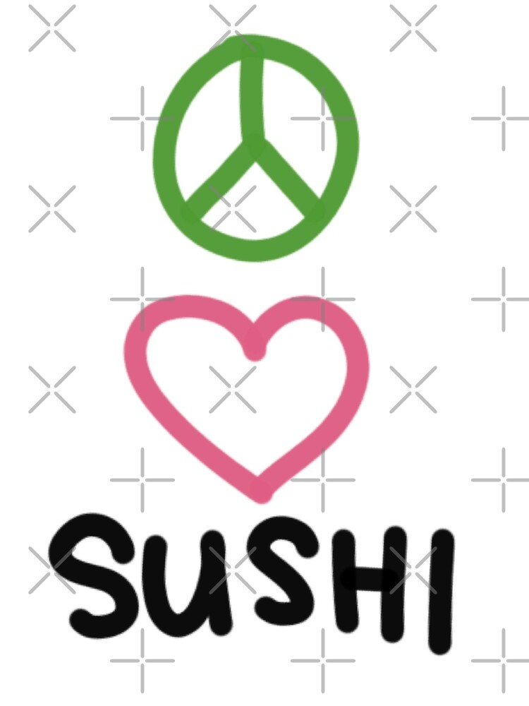 Peace love and sushi by Breelynn Keif