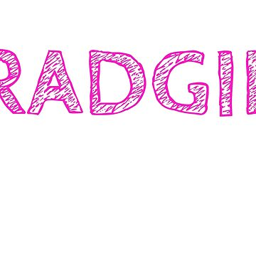 BE A RADGIE by RADGEGEAR2K92