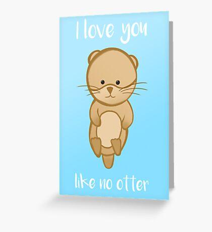 I love you like no OTTER Greeting Card