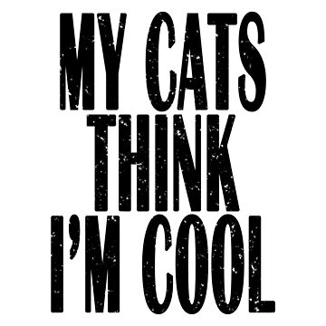 My Cats Think Im Cool Funny Cat Shirts For Men Women Kids by lemonographie