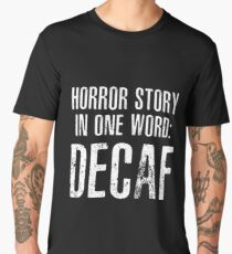 HORROR STORY IN ONE WORLD: DECAF Men's Premium T-Shirt