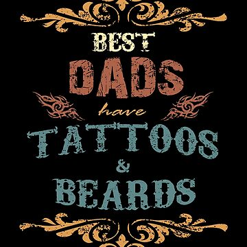 Fathers Day Gifts - Retro Shirts for men - Awesome Dads have Tattoos and Beards T-shirt by KhushbooLohia