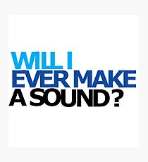 Will I ever make a sound Photographic Print