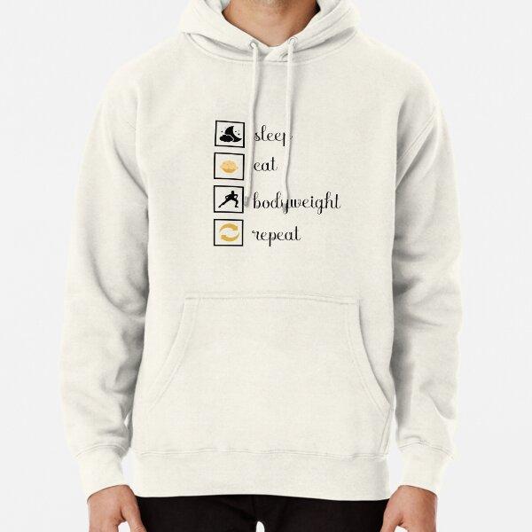 Sleep, eat, bodyweight, repeat. gift idea Pullover Hoodie