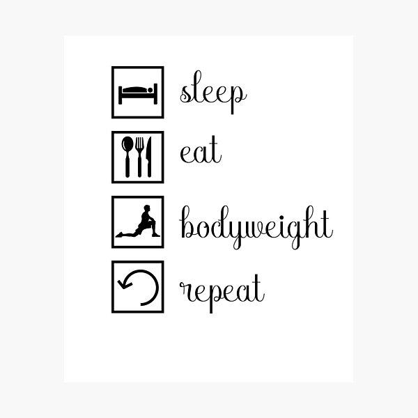Sleep, eat, bodyweight, repeat. gift idea Photographic Print
