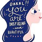 «Chica que eres inspiradora y hermosa» de Reality Alchemy