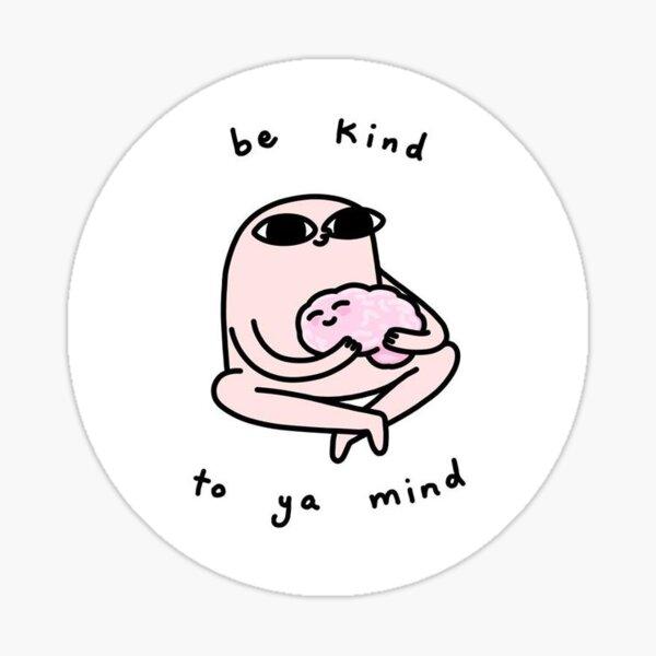 Be Kind To Ya Mind Sticker