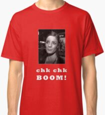 Chk chk boom With Clares Picture - white text Classic T-Shirt