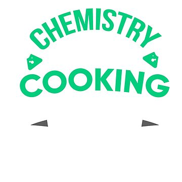Chemistry Is Like Cooking Just Don't Lick The Spoon by dmanalili