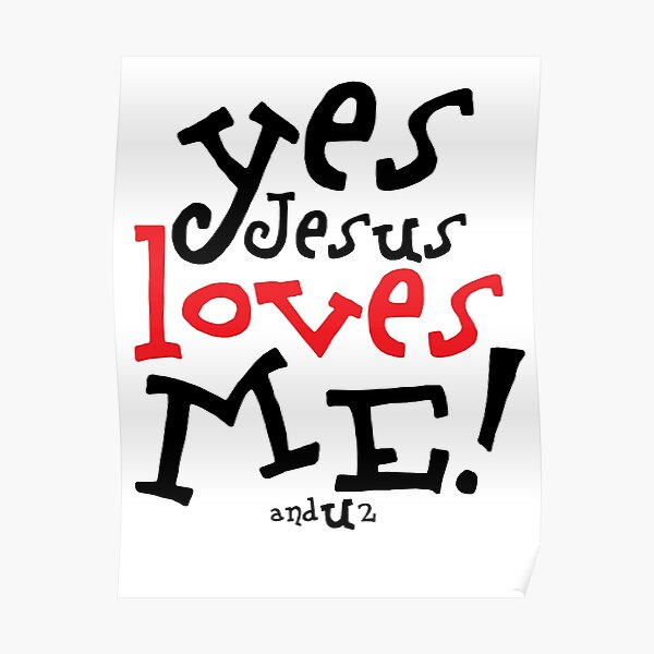 Yes Jesus Loves Me, and U 2 Poster