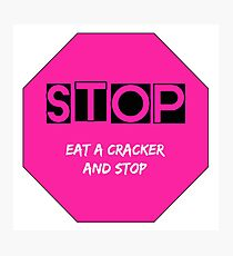 Eat a cracker and stop Photographic Print